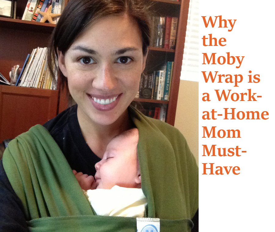 Why the Moby Wrap is a work-at-home mom must-have.