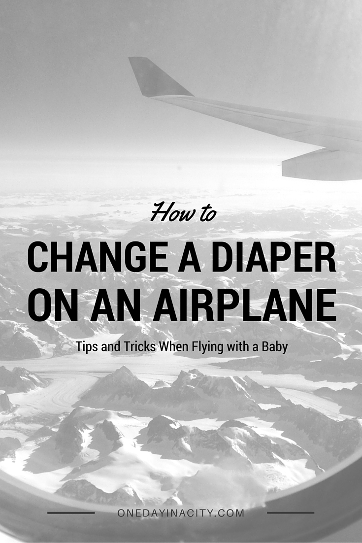 How to Change a Diaper on an Airplane -- Tips and Tricks When Flying with a Baby