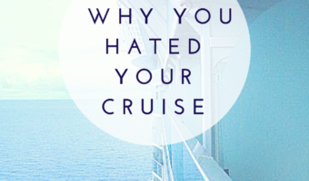 Why You Hated Your Cruise: 4 Cruising Mistakes First-Timers Make and One Tip to Help