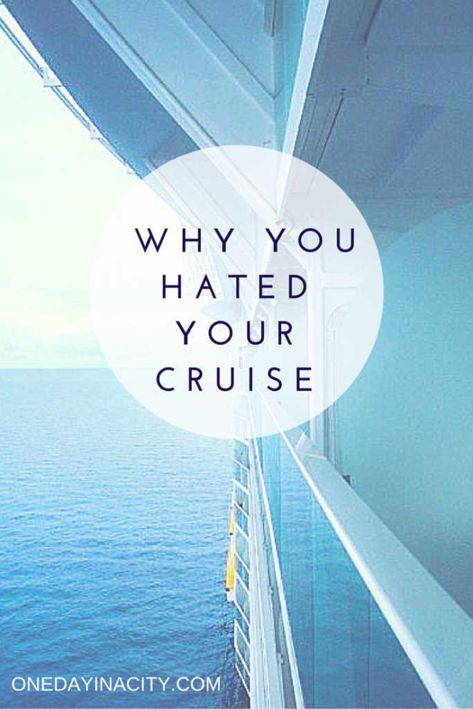 Why You Hated Your Cruise
