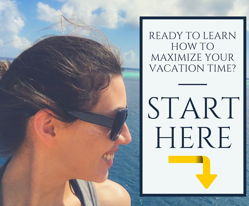 Read to learn how to maximize your vacation time? Start here.